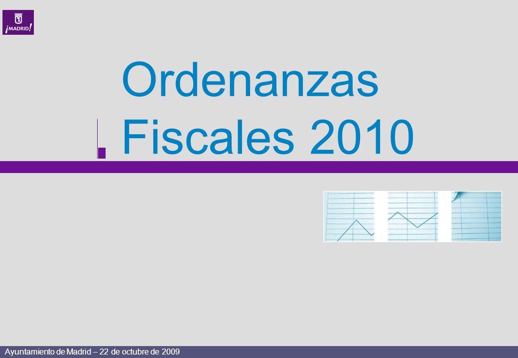 Ayuntamiento de Madrid – 22 de octubre de 2009 Ordenanzas Fiscales 2010