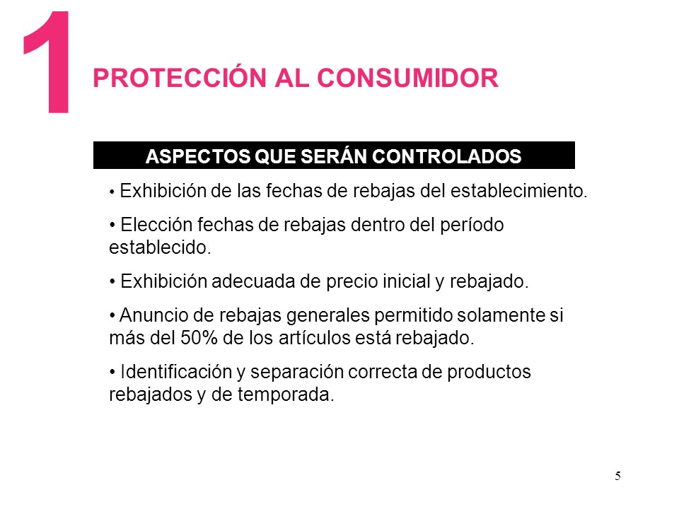5 ASPECTOS QUE SERÁN CONTROLADOS 1 PROTECCIÓN AL CONSUMIDOR Exhibición de las fechas de rebajas del establecimiento.