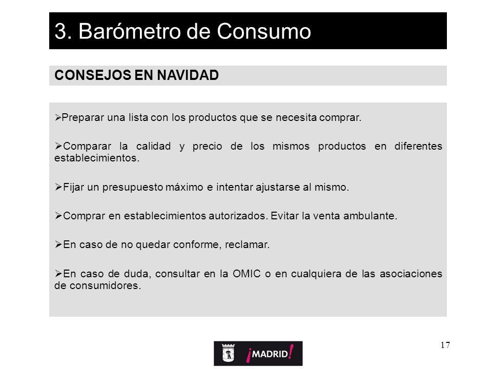 17 3. Barómetro de Consumo CONSEJOS EN NAVIDAD Preparar una lista con los productos que se necesita comprar. Comparar la calidad y precio de los mismo