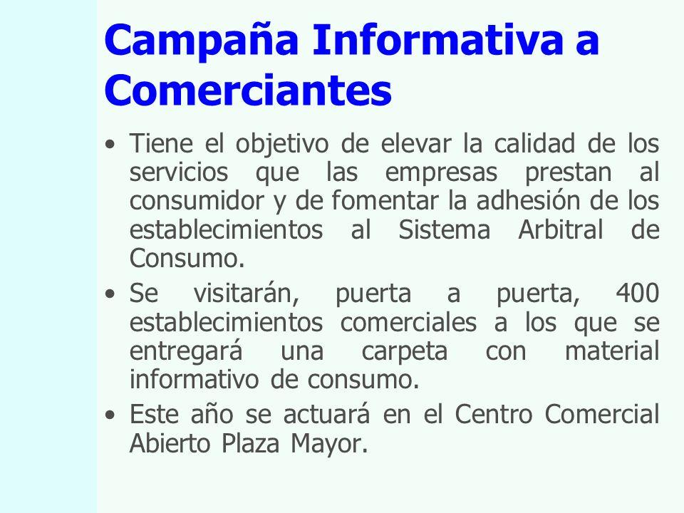 Campaña Informativa a Comerciantes Tiene el objetivo de elevar la calidad de los servicios que las empresas prestan al consumidor y de fomentar la adhesión de los establecimientos al Sistema Arbitral de Consumo.