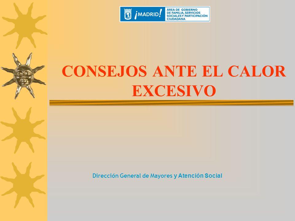 CONSEJOS ANTE EL CALOR EXCESIVO Dirección General de Mayores y Atención Social