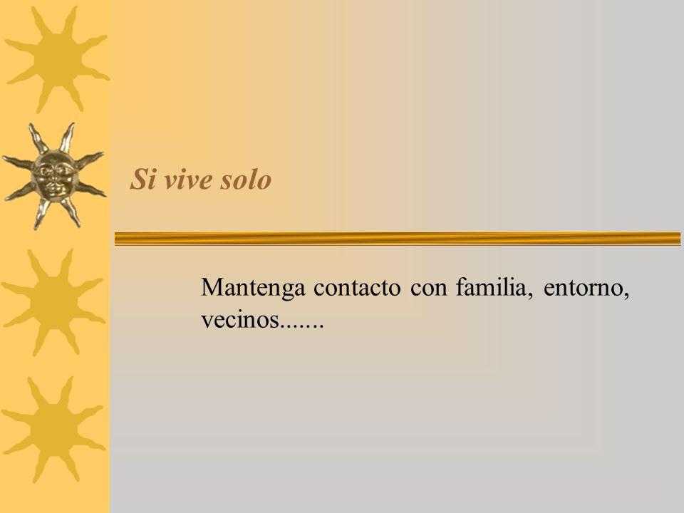 Si vive solo Mantenga contacto con familia, entorno, vecinos.......