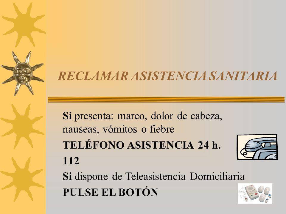 RECLAMAR ASISTENCIA SANITARIA Si presenta: mareo, dolor de cabeza, nauseas, vómitos o fiebre TELÉFONO ASISTENCIA 24 h.
