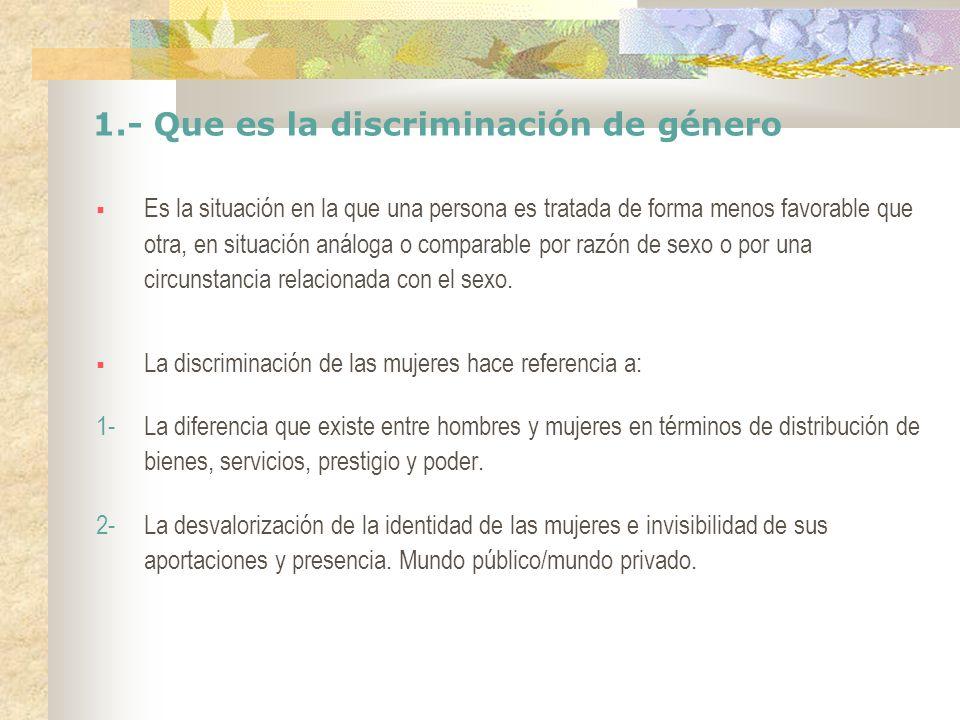 1.- Que es la discriminación de género Es la situación en la que una persona es tratada de forma menos favorable que otra, en situación análoga o comp