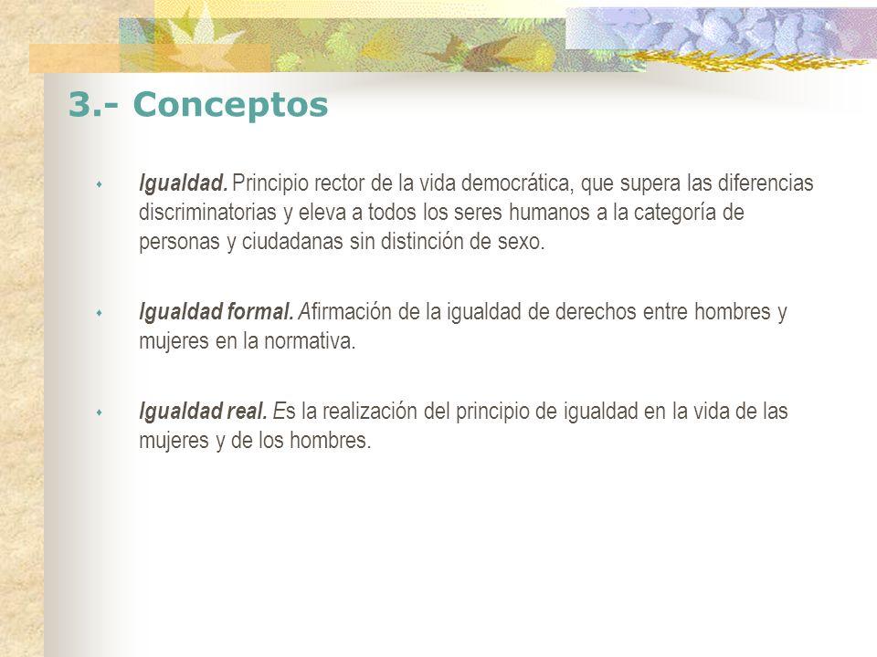 3.- Conceptos Igualdad. Principio rector de la vida democrática, que supera las diferencias discriminatorias y eleva a todos los seres humanos a la ca