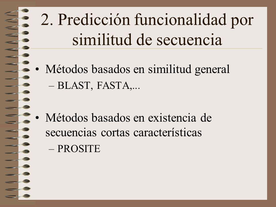 2. Predicción funcionalidad por similitud de secuencia Métodos basados en similitud general –BLAST, FASTA,... Métodos basados en existencia de secuenc