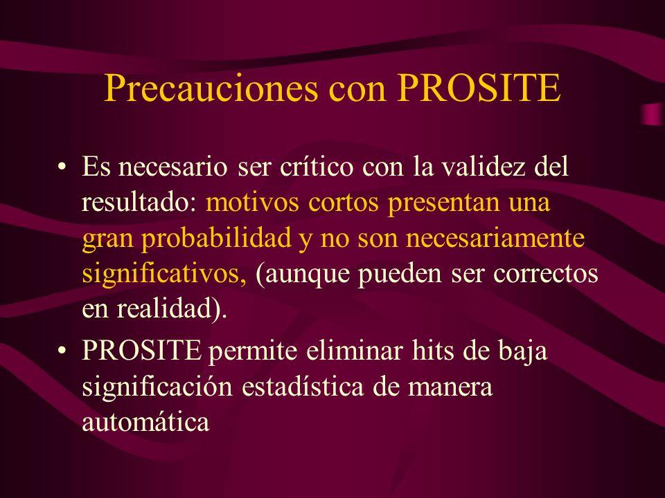 Precauciones con PROSITE Es necesario ser crítico con la validez del resultado: motivos cortos presentan una gran probabilidad y no son necesariamente significativos, (aunque pueden ser correctos en realidad).