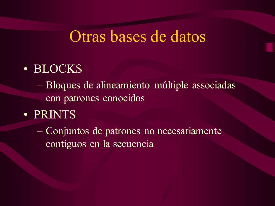 Otras bases de datos BLOCKS –Bloques de alineamiento múltiple associadas con patrones conocidos PRINTS –Conjuntos de patrones no necesariamente contiguos en la secuencia