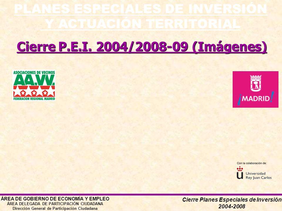 PLANES ESPECIALES DE INVERSIÓN Y ACTUACIÓN TERRITORIAL ÁREA DE GOBIERNO DE ECONOMÍA Y EMPLEO ÁREA DELEGADA DE PARTICIPACIÓN CIUDADANA Dirección General de Participación Ciudadana Cierre Planes Especiales de Inversión 2004-2008 Cierre P.E.I.