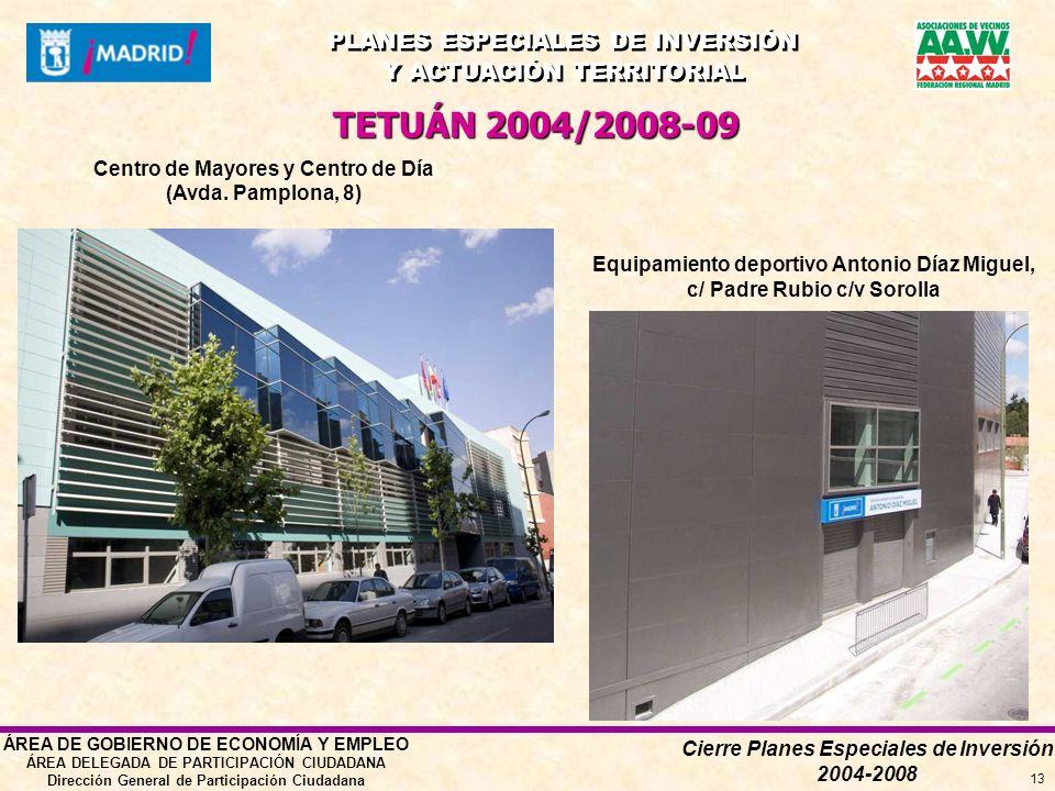 Cierre Planes Especiales de Inversión 2004-2008 PLANES ESPECIALES DE INVERSIÓN Y ACTUACIÓN TERRITORIAL PLANES ESPECIALES DE INVERSIÓN Y ACTUACIÓN TERRITORIAL ÁREA DE GOBIERNO DE ECONOMÍA Y EMPLEO ÁREA DELEGADA DE PARTICIPACIÓN CIUDADANA Dirección General de Participación Ciudadana 13 TETUÁN 2004/2008-09 Centro de Mayores y Centro de Día (Avda.