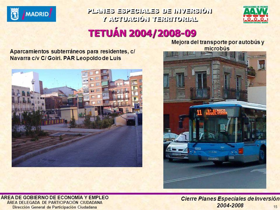 Cierre Planes Especiales de Inversión 2004-2008 PLANES ESPECIALES DE INVERSIÓN Y ACTUACIÓN TERRITORIAL PLANES ESPECIALES DE INVERSIÓN Y ACTUACIÓN TERRITORIAL ÁREA DE GOBIERNO DE ECONOMÍA Y EMPLEO ÁREA DELEGADA DE PARTICIPACIÓN CIUDADANA Dirección General de Participación Ciudadana 15 TETUÁN 2004/2008-09 Aparcamientos subterráneos para residentes, c/ Navarra c/v C/ Goiri.