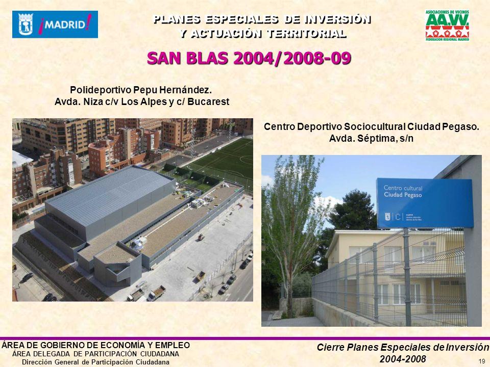 Cierre Planes Especiales de Inversión 2004-2008 PLANES ESPECIALES DE INVERSIÓN Y ACTUACIÓN TERRITORIAL PLANES ESPECIALES DE INVERSIÓN Y ACTUACIÓN TERRITORIAL ÁREA DE GOBIERNO DE ECONOMÍA Y EMPLEO ÁREA DELEGADA DE PARTICIPACIÓN CIUDADANA Dirección General de Participación Ciudadana 19 SAN BLAS 2004/2008-09 Polideportivo Pepu Hernández.