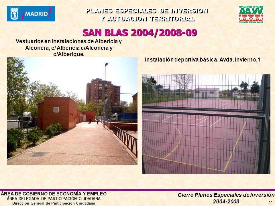 Cierre Planes Especiales de Inversión 2004-2008 PLANES ESPECIALES DE INVERSIÓN Y ACTUACIÓN TERRITORIAL PLANES ESPECIALES DE INVERSIÓN Y ACTUACIÓN TERRITORIAL ÁREA DE GOBIERNO DE ECONOMÍA Y EMPLEO ÁREA DELEGADA DE PARTICIPACIÓN CIUDADANA Dirección General de Participación Ciudadana 20 Vestuarios en instalaciones de Albericia y Alconera, c/ Albericia c/Alconera y c/Alberique.