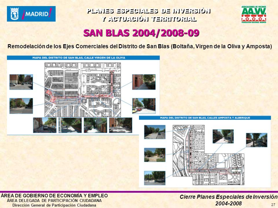 Cierre Planes Especiales de Inversión 2004-2008 PLANES ESPECIALES DE INVERSIÓN Y ACTUACIÓN TERRITORIAL PLANES ESPECIALES DE INVERSIÓN Y ACTUACIÓN TERRITORIAL ÁREA DE GOBIERNO DE ECONOMÍA Y EMPLEO ÁREA DELEGADA DE PARTICIPACIÓN CIUDADANA Dirección General de Participación Ciudadana 27 SAN BLAS 2004/2008-09 Remodelación de los Ejes Comerciales del Distrito de San Blas (Boltaña, Virgen de la Oliva y Amposta)