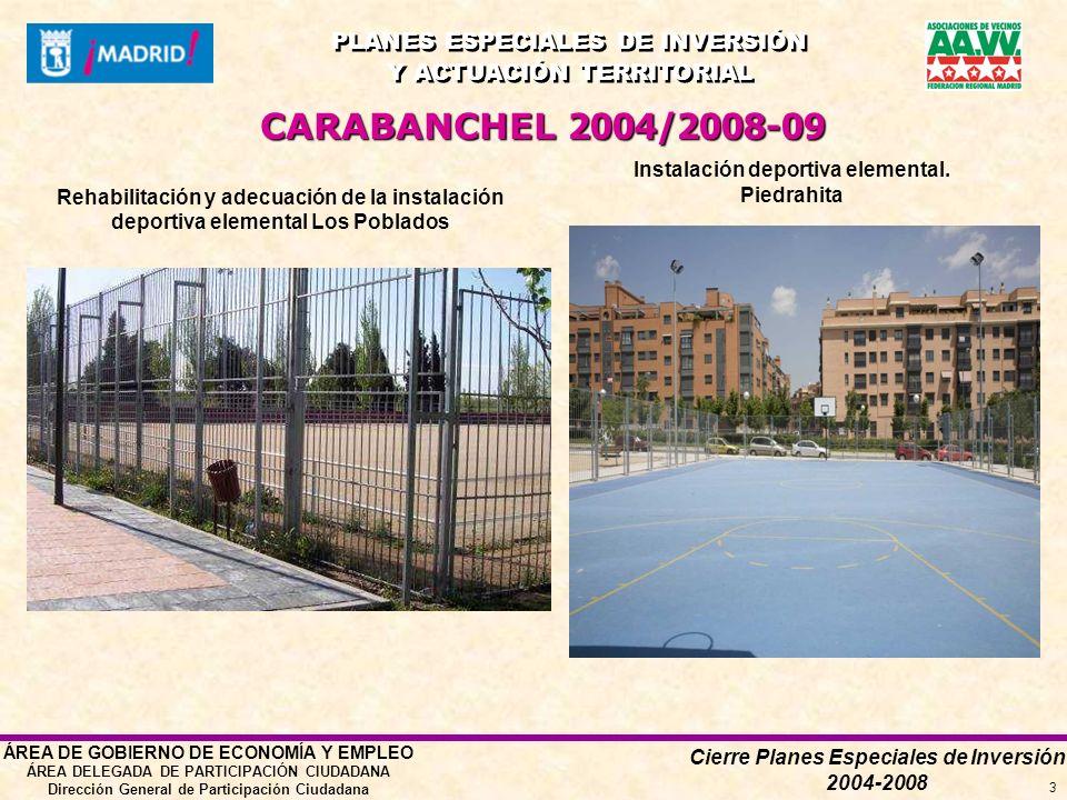 Cierre Planes Especiales de Inversión 2004-2008 PLANES ESPECIALES DE INVERSIÓN Y ACTUACIÓN TERRITORIAL PLANES ESPECIALES DE INVERSIÓN Y ACTUACIÓN TERRITORIAL ÁREA DE GOBIERNO DE ECONOMÍA Y EMPLEO ÁREA DELEGADA DE PARTICIPACIÓN CIUDADANA Dirección General de Participación Ciudadana 3 Rehabilitación y adecuación de la instalación deportiva elemental Los Poblados Instalación deportiva elemental.