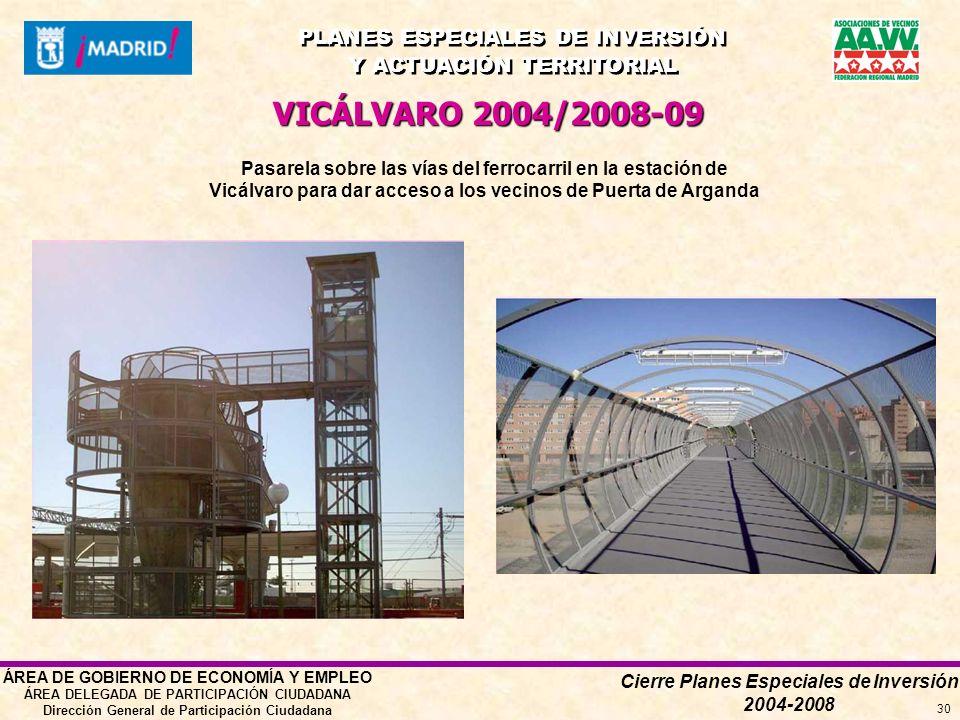Cierre Planes Especiales de Inversión 2004-2008 PLANES ESPECIALES DE INVERSIÓN Y ACTUACIÓN TERRITORIAL PLANES ESPECIALES DE INVERSIÓN Y ACTUACIÓN TERRITORIAL ÁREA DE GOBIERNO DE ECONOMÍA Y EMPLEO ÁREA DELEGADA DE PARTICIPACIÓN CIUDADANA Dirección General de Participación Ciudadana 30 VICÁLVARO 2004/2008-09 Pasarela sobre las vías del ferrocarril en la estación de Vicálvaro para dar acceso a los vecinos de Puerta de Arganda