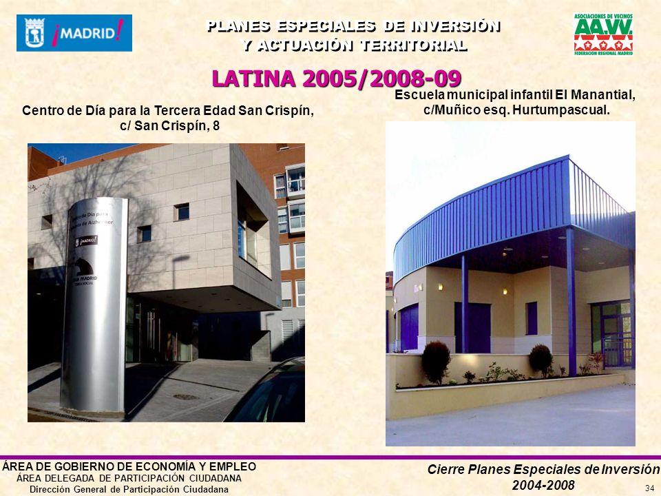 Cierre Planes Especiales de Inversión 2004-2008 PLANES ESPECIALES DE INVERSIÓN Y ACTUACIÓN TERRITORIAL PLANES ESPECIALES DE INVERSIÓN Y ACTUACIÓN TERRITORIAL ÁREA DE GOBIERNO DE ECONOMÍA Y EMPLEO ÁREA DELEGADA DE PARTICIPACIÓN CIUDADANA Dirección General de Participación Ciudadana 34 LATINA 2005/2008-09 Escuela municipal infantil El Manantial, c/Muñico esq.