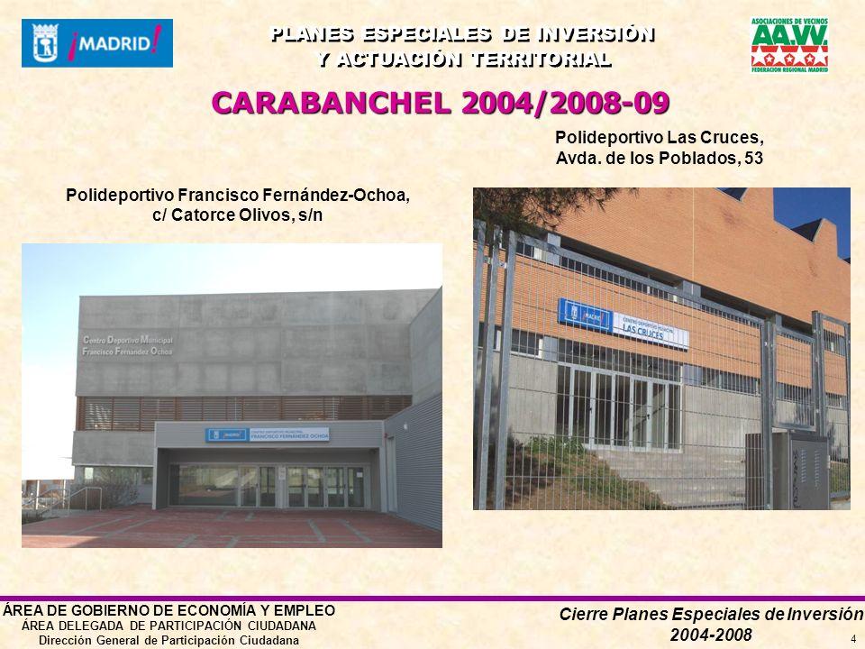 Cierre Planes Especiales de Inversión 2004-2008 PLANES ESPECIALES DE INVERSIÓN Y ACTUACIÓN TERRITORIAL PLANES ESPECIALES DE INVERSIÓN Y ACTUACIÓN TERRITORIAL ÁREA DE GOBIERNO DE ECONOMÍA Y EMPLEO ÁREA DELEGADA DE PARTICIPACIÓN CIUDADANA Dirección General de Participación Ciudadana 4 Polideportivo Francisco Fernández-Ochoa, c/ Catorce Olivos, s/n Polideportivo Las Cruces, Avda.