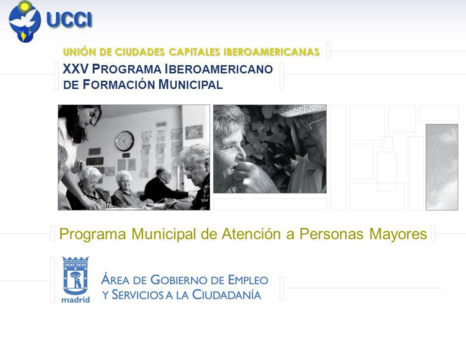 Programa Municipal de Atención a Personas Mayores XXV PROGRAMA IBEROAMERICANO DE FORMACIÓN MUNICIPAL Programa Municipal XXV P ROGRAMA I BEROAMERICANO de Atención a Personas Mayores DE F ORMACIÓN M UNICIPAL UNIÓN DE CIUDADES CAPITALES IBEROAMERICANAS