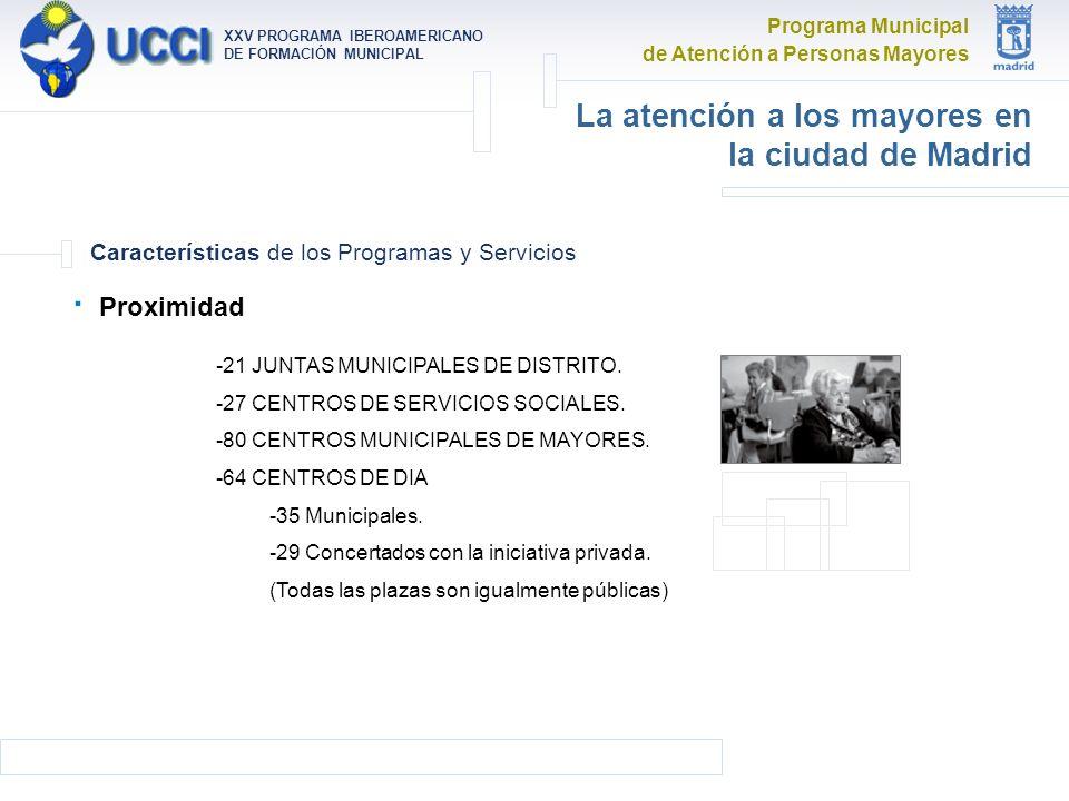 Programa Municipal de Atención a Personas Mayores XXV PROGRAMA IBEROAMERICANO DE FORMACIÓN MUNICIPAL La atención a los mayores en la ciudad de Madrid Características de los Programas y Servicios · Proximidad -21 JUNTAS MUNICIPALES DE DISTRITO.