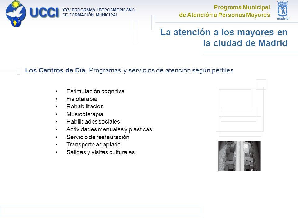Programa Municipal de Atención a Personas Mayores XXV PROGRAMA IBEROAMERICANO DE FORMACIÓN MUNICIPAL La atención a los mayores en la ciudad de Madrid Los Centros de Día.
