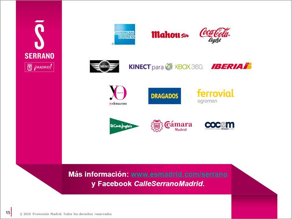 © 2010 Promoción Madrid. Todos los derechos reservados 15 Más información: www.esmadrid.com/serranowww.esmadrid.com/serrano y Facebook CalleSerranoMad
