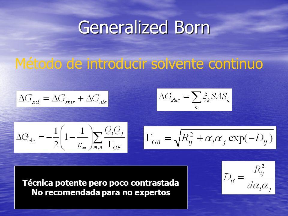 Generalized Born Método de introducir solvente continuo Técnica potente pero poco contrastada No recomendada para no expertos