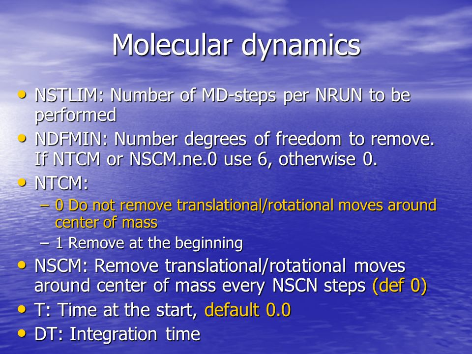 Molecular dynamics NSTLIM: Number of MD-steps per NRUN to be performed NSTLIM: Number of MD-steps per NRUN to be performed NDFMIN: Number degrees of freedom to remove.