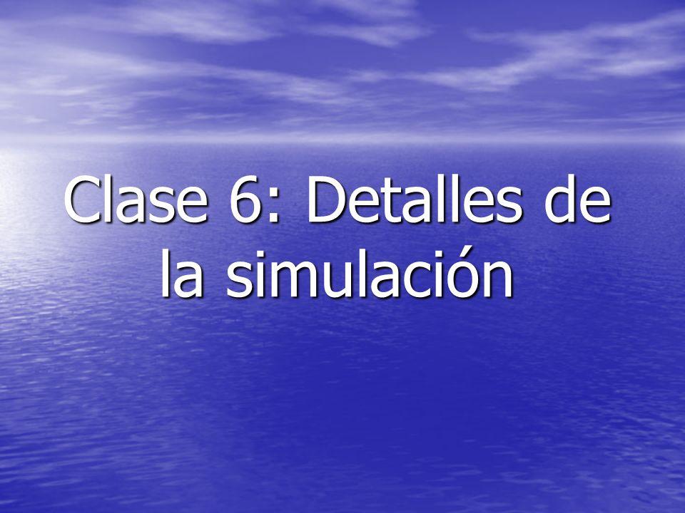 Clase 6: Detalles de la simulación
