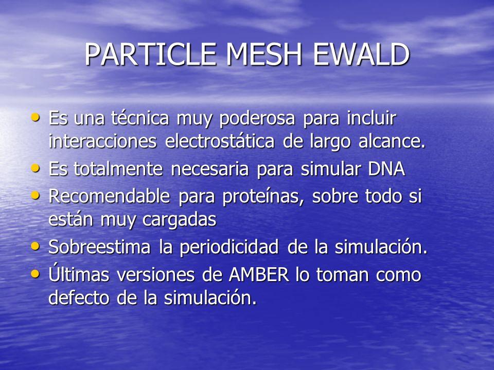 PARTICLE MESH EWALD Es una técnica muy poderosa para incluir interacciones electrostática de largo alcance.