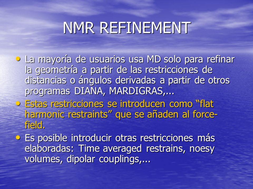 NMR REFINEMENT La mayoría de usuarios usa MD solo para refinar la geometría a partir de las restricciones de distancias o ángulos derivadas a partir de otros programas DIANA, MARDIGRAS,...