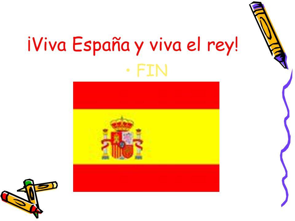 ¡Viva España y viva el rey! FIN