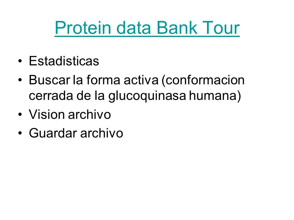 Protein data Bank Tour Estadisticas Buscar la forma activa (conformacion cerrada de la glucoquinasa humana) Vision archivo Guardar archivo