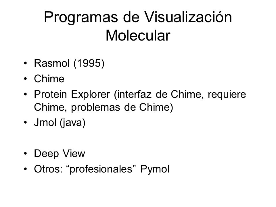 Programas de Visualización Molecular Rasmol (1995) Chime Protein Explorer (interfaz de Chime, requiere Chime, problemas de Chime) Jmol (java) Deep Vie
