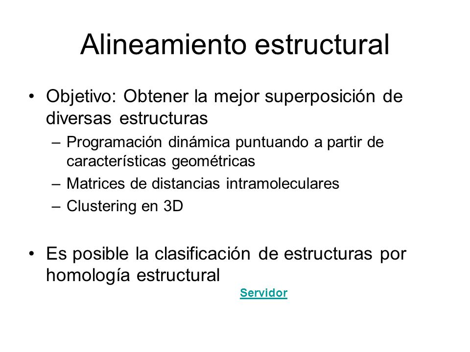 Objetivo: Obtener la mejor superposición de diversas estructuras –Programación dinámica puntuando a partir de características geométricas –Matrices de