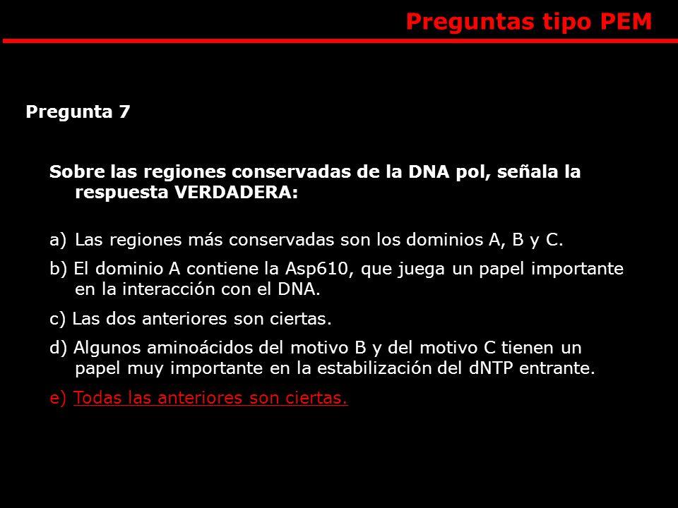 Sobre las regiones conservadas de la DNA pol, señala la respuesta VERDADERA: a)Las regiones más conservadas son los dominios A, B y C. b) El dominio A