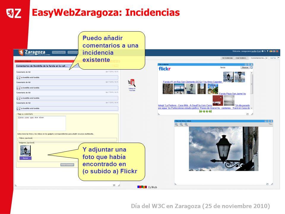 11 Día del W3C en Zaragoza (25 de noviembre 2010) ) EasyWebZaragoza: Incidencias Puedo añadir comentarios a una incidencia existente Y adjuntar una foto que había encontrado en (o subido a) Flickr