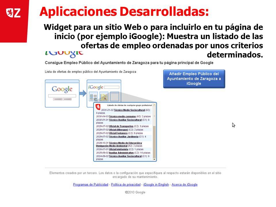 18 Día del W3C en Zaragoza (25 de noviembre 2010) ) Aplicaciones Desarrolladas: Ejemplos Widget para un sitio Web o para incluirlo en tu página de inicio (por ejemplo iGoogle): Muestra un listado de las ofertas de empleo ordenadas por unos criterios determinados.