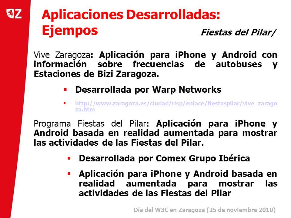 20 Día del W3C en Zaragoza (25 de noviembre 2010) ) Aplicaciones Desarrolladas: Ejempos Fiestas del Pilar/ Vive Zaragoza: Aplicación para iPhone y Android con información sobre frecuencias de autobuses y Estaciones de Bizi Zaragoza.