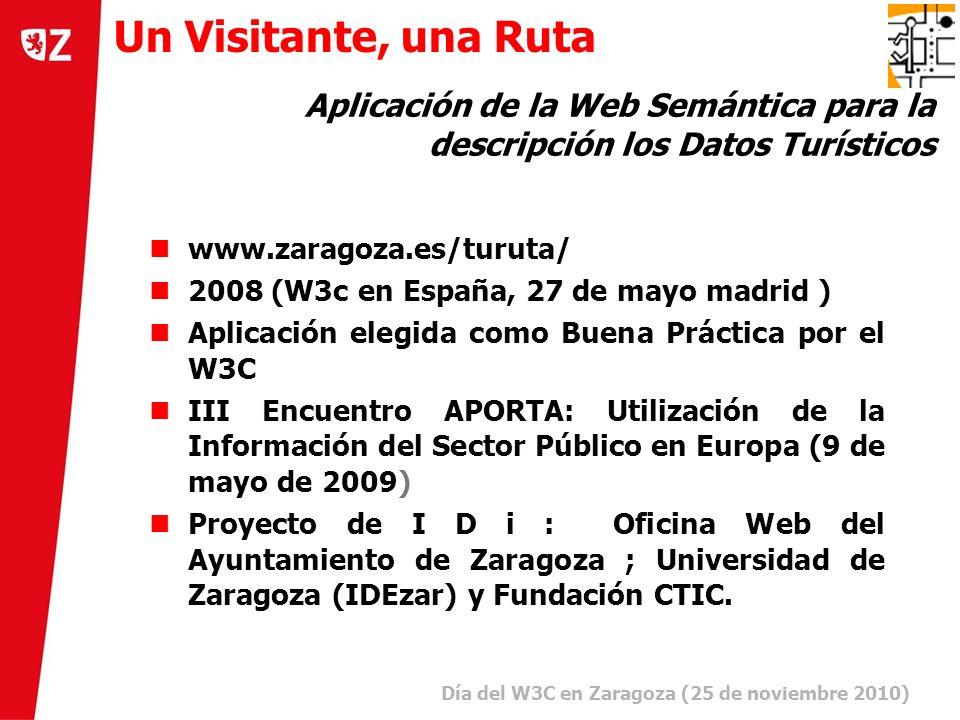 4 Día del W3C en Zaragoza (25 de noviembre 2010) ) www.zaragoza.es/turuta/ 2008 (W3c en España, 27 de mayo madrid ) Aplicación elegida como Buena Práctica por el W3C III Encuentro APORTA: Utilización de la Información del Sector Público en Europa (9 de mayo de 2009) Proyecto de I D i : Oficina Web del Ayuntamiento de Zaragoza ; Universidad de Zaragoza (IDEzar) y Fundación CTIC.