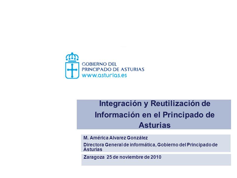 Integración y Reutilización de Información en el Principado de Asturias M. América Alvarez González Directora General de informática, Gobierno del Pri