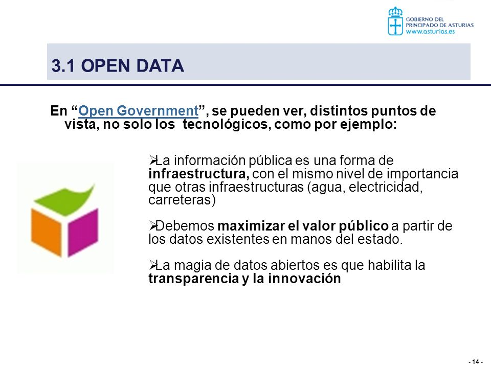 - 14 - 3.1 OPEN DATA En Open Government, se pueden ver, distintos puntos de vista, no solo los tecnológicos, como por ejemplo:Open Government La infor