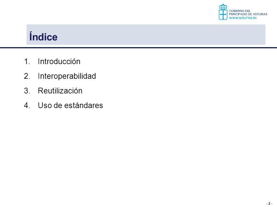 - 13 - Índice 1.Introducción 2.Interoperabilidad 3.Reutilización a)Open data b)Módulos comunes c)Liberalización de software 4.Uso de estándares