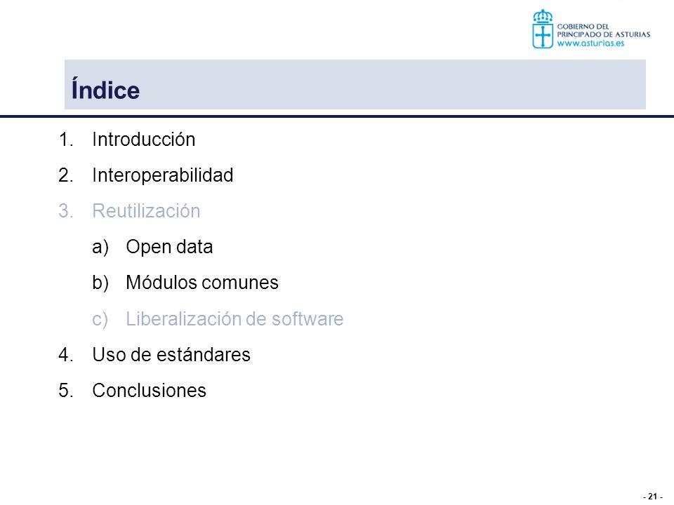 - 21 - Índice 1.Introducción 2.Interoperabilidad 3.Reutilización a)Open data b)Módulos comunes c)Liberalización de software 4.Uso de estándares 5.Conc