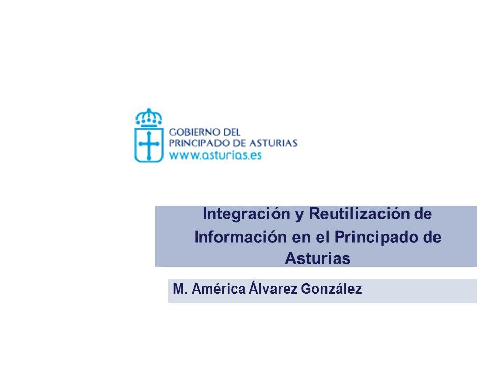 Integración y Reutilización de Información en el Principado de Asturias M. América Álvarez González