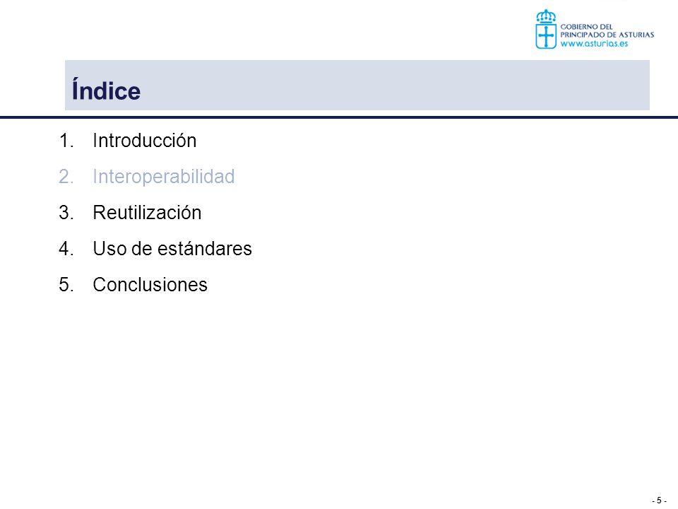 - 5 - Índice 1.Introducción 2.Interoperabilidad 3.Reutilización 4.Uso de estándares 5.Conclusiones
