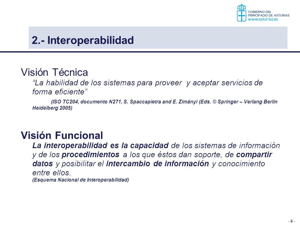 - 6 - Visión Técnica La habilidad de los sistemas para proveer y aceptar servicios de forma eficiente (ISO TC204, documento N271, S. Spaccapietra and