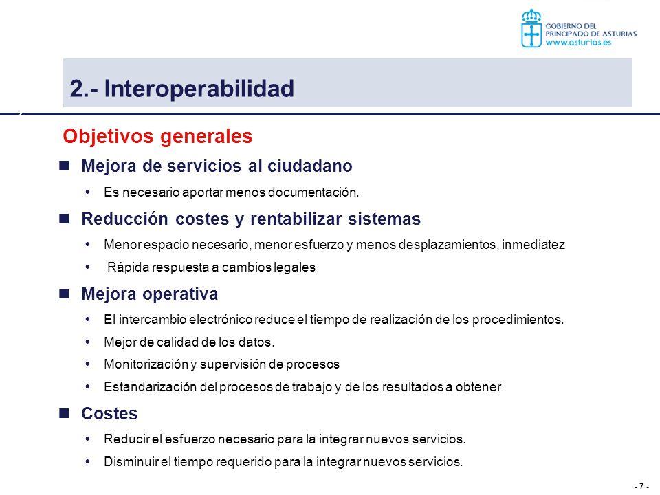 - 7 - Objetivos generales Mejora de servicios al ciudadano Es necesario aportar menos documentación. Reducción costes y rentabilizar sistemas Menor es