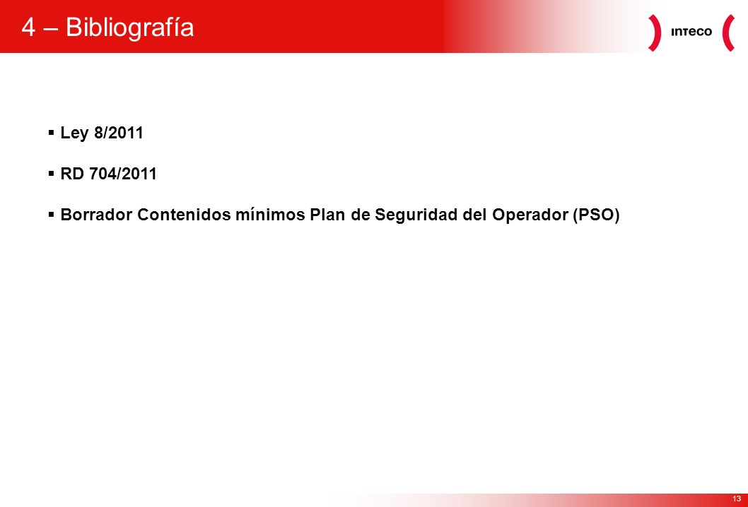 13 4 – Bibliografía Ley 8/2011 RD 704/2011 Borrador Contenidos mínimos Plan de Seguridad del Operador (PSO)