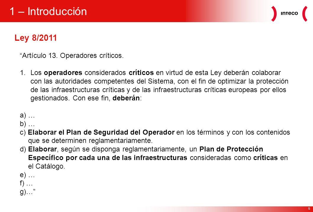 5 Ley 8/2011 1 – Introducción Artículo 13. Operadores críticos. 1.Los operadores considerados críticos en virtud de esta Ley deberán colaborar con las
